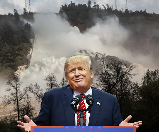 Trump Ignores Oroville Dam Crisis: Need Walls to Stop Flood of Immigrants, Not Actual Floods