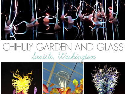 Chihuly Garden and Glass – Seattle, WA
