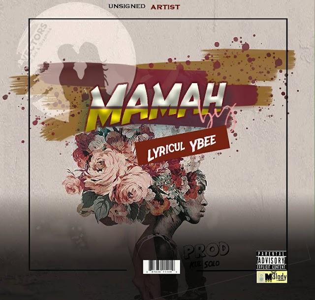New Music:-Lyricul ybee-MaMah