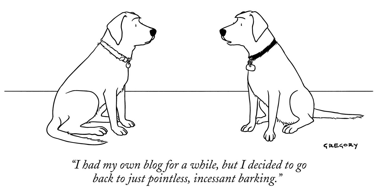 New Yorker Cartoon - I had my own blog for a while - by Alex Gregory