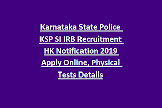 Karnataka State Police KSP SI IRB Recruitment HK Notification 2019 Apply Online, Physical Tests Details