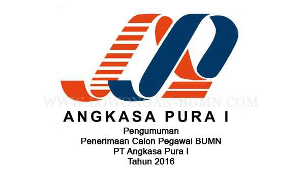 Pengumuman Penerimaan Calon Pegawai BUMN PT Angkasa Pura I Tahun 2016