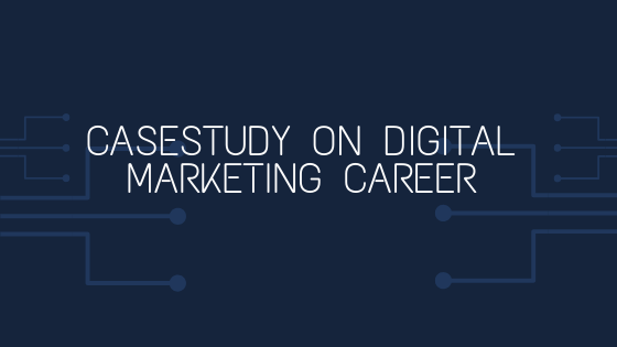 Case Study On Digital Marketing Career