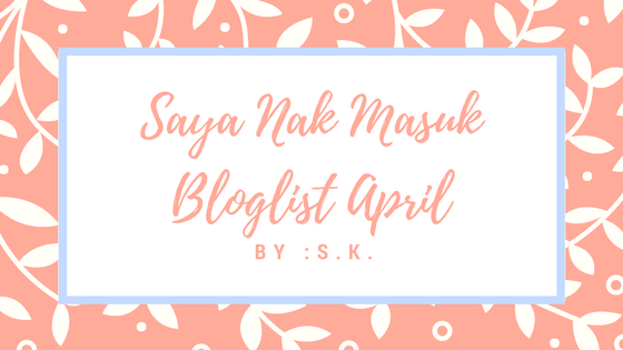 Saya Nak Masuk Bloglist April by S.K.