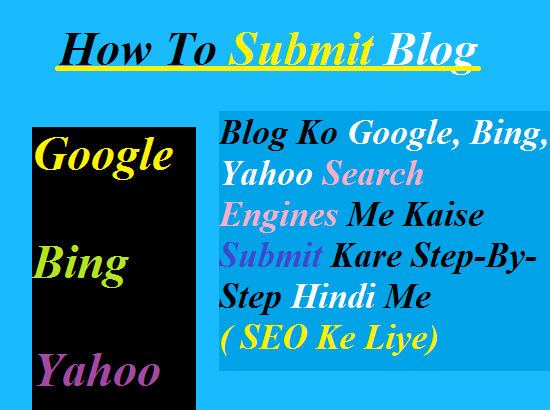 Blog Ko Google, Bing, Yahoo Search Engines Me Kaise Submit Kare Step-By-Step Hindi Me ( SEO Ke Liye)