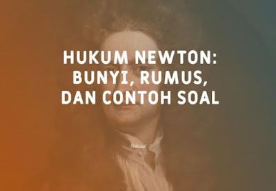 Hukum Newton: Bunyi, Rumus, Contoh Soal (Lengkap)