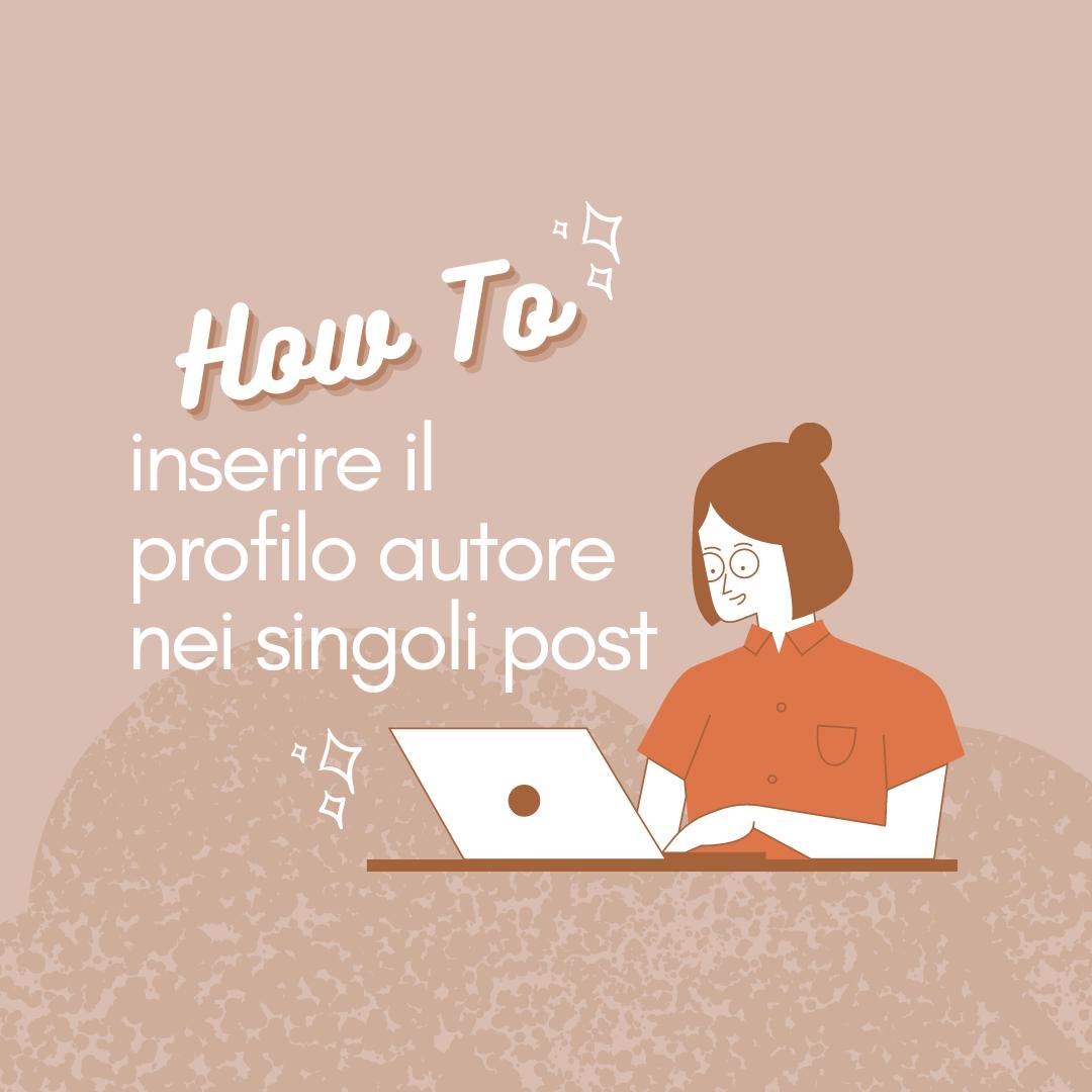 Come inserire e personalizzare il profilo autore sotto i singoli post.