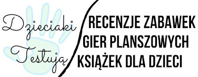 Dzieciaki-Testuja.pl - Blog o zabawkach, grach i książkach