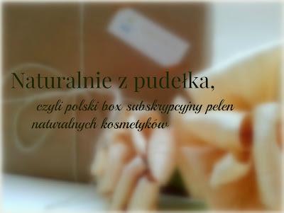 Naturalnie z pudełka, czyli polski box subskrypcyjny pełen naturalnych kosmetyków