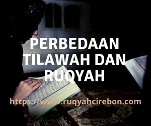 Perbedaan Tilawah dan Ruqyah