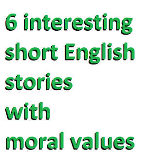 6 interesting short English stories with  moral values