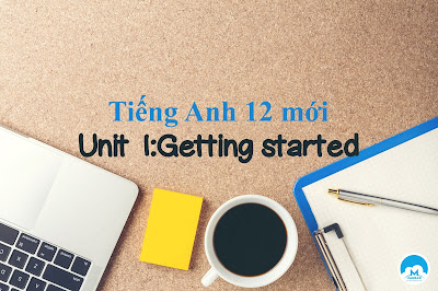 Unit 1 lớp 12: Getting started