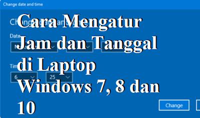 Cara Mengatur Jam dan Tanggal di Laptop Windows 7, 8 dan 10