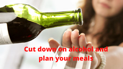 Cut down on alcohol and plan your meals