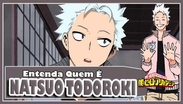 Entenda Quem é NATSUO TODOROKI! Boku no Hero Academia