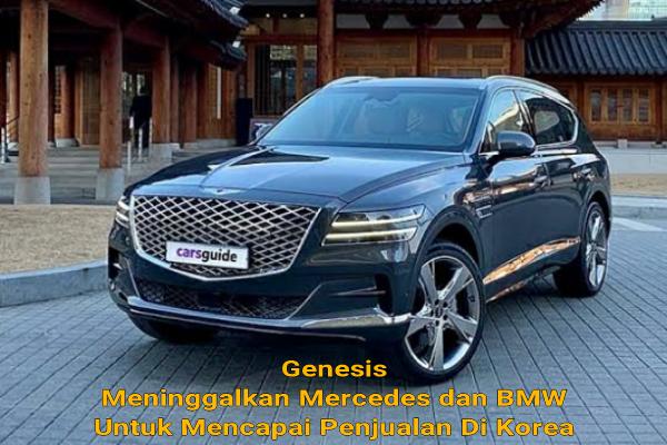 Genesis Meninggalkan Mercedes dan BMW Untuk Mencapai Penjualan Di Korea