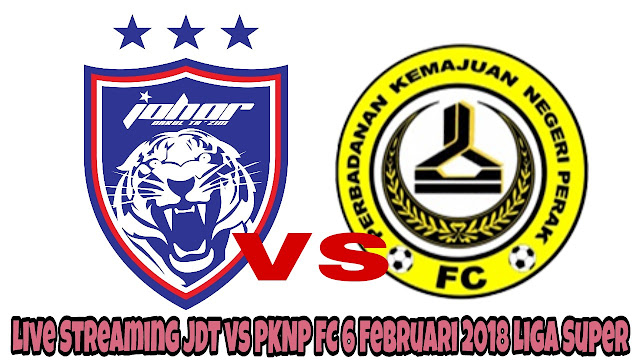 Live Streaming JDT vs PKNP FC 6 Februari 2018 Liga Super