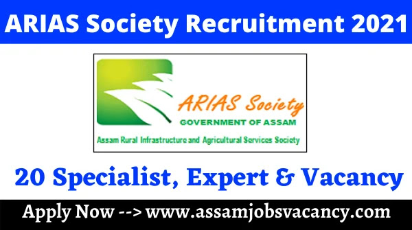 ARIAS Society Assam Recruitment 2021 ~ 20 Vacancy Available for Specialist, Expert & other Post