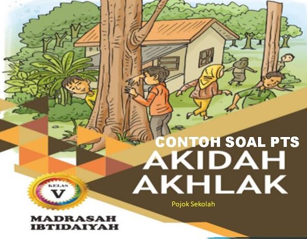Download Soal PTS Akidah Akhlak Semester 1 Kelas 5 SD/MI Sesuai KMA 183 Kurikulum 2013