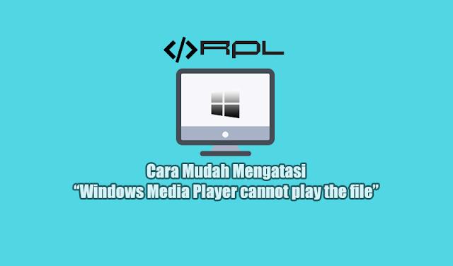 "Cara Mudah Mengatasi ""Windows Media Player cannot play the file"" 1"