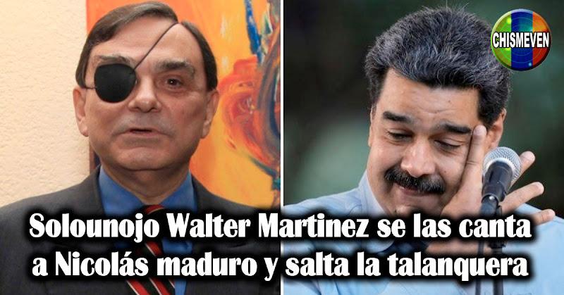 Solounojo Walter Martinez se las canta a Nicolás maduro y salta la talanquera