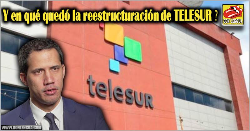 Y en qué quedó la re-estructuración de TELESUR ?
