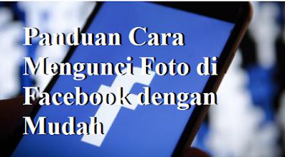 Panduan Cara Mengunci Foto di Facebook dengan Mudah