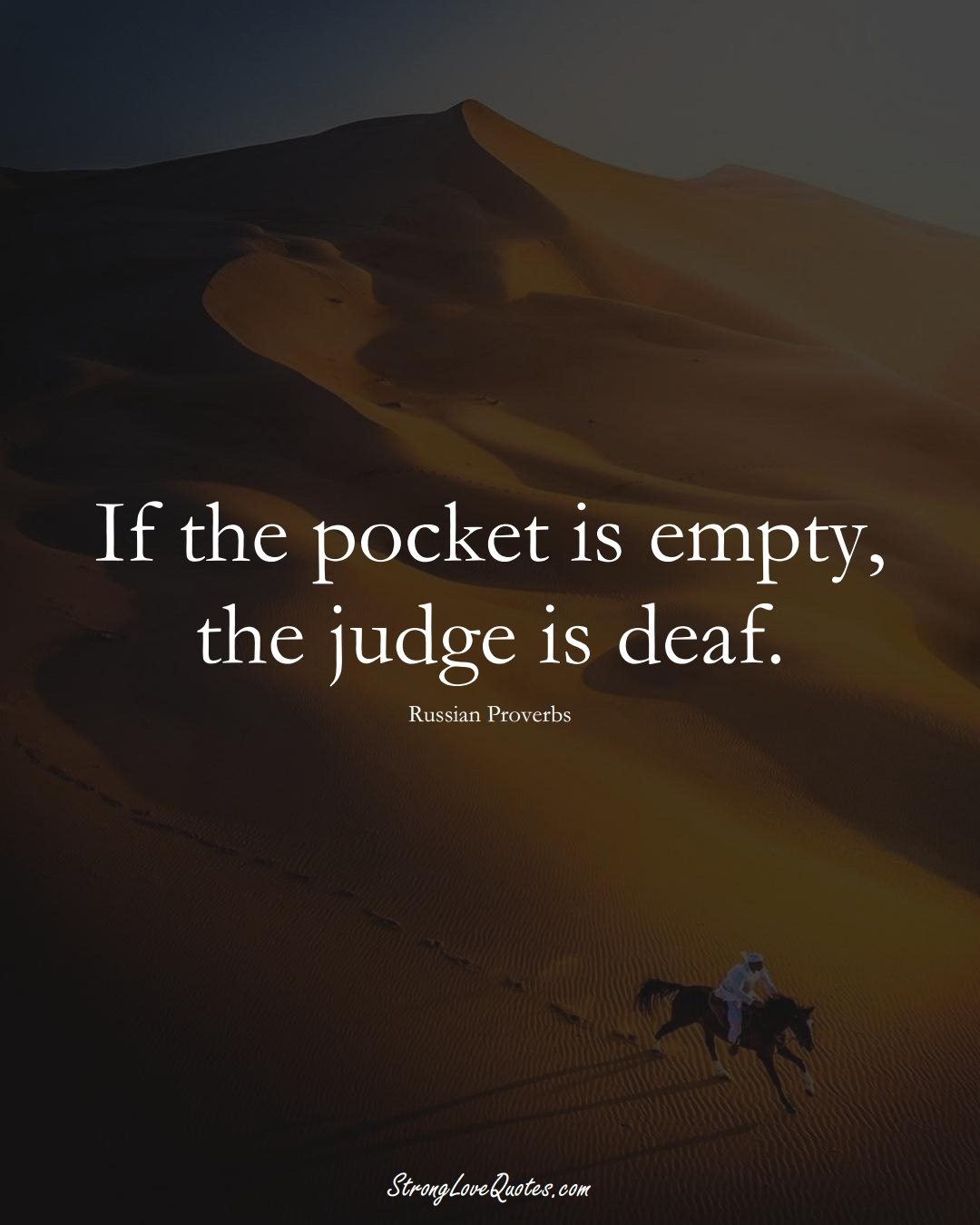 If the pocket is empty, the judge is deaf. (Russian Sayings);  #AsianSayings