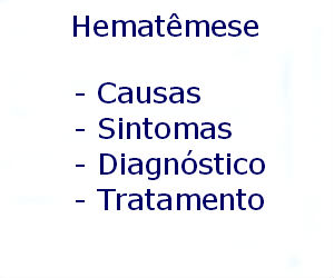 Hematêmese causas sintomas diagnóstico tratamento prevenção riscos complicações