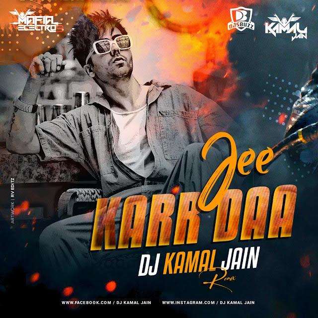 Jee Karr Daa Remix – DJ KAMAL JAIN