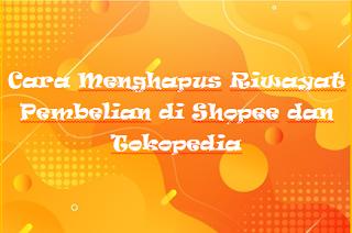 Cara Menghapus Riwayat Pembelian di Shopee dan Tokopedia