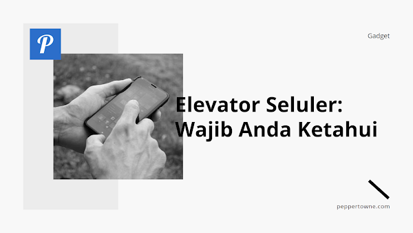 Elevator Seluler: Wajib Anda Ketahui