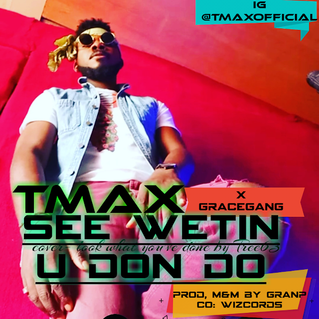 "Tmax & Gracegang serves up New single ""See Wetin You Don Do"""