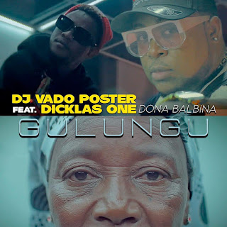 Dj Vado Poster – Gulungu (feat. Dona Balbina & Dicklas One) ( 2019 ) [DOWNLOAD]