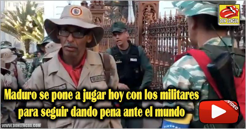 Maduro se pone a jugar hoy con los militares para seguir dando pena ante el mundo
