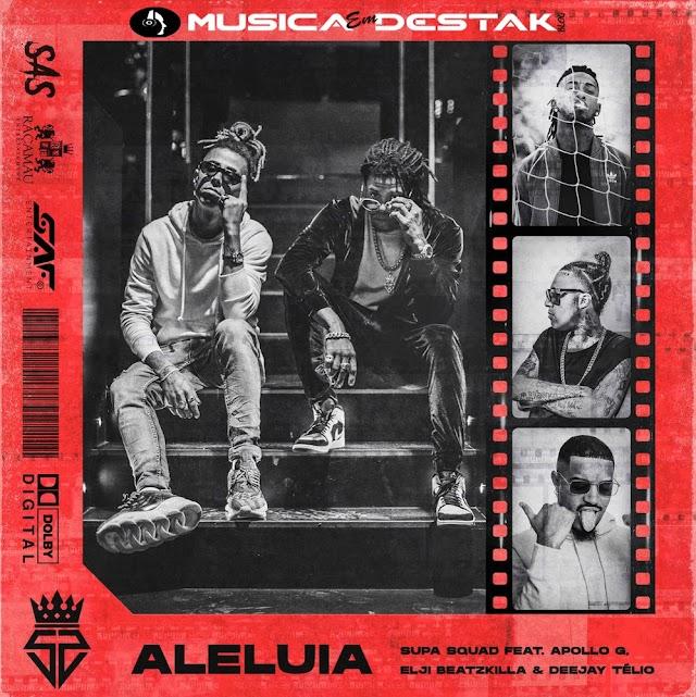 Supa Squad Feat. Apollo G, Elji Beatzkilla & Deejay Telio - Aleluia (2019) [Download]