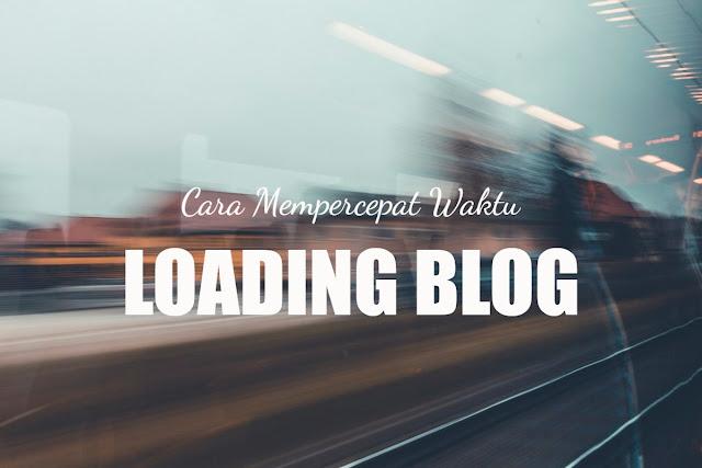 Cara Mempercepat Waktu Loading Blog