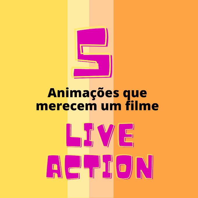 5 Animações que merecem um filme Live-Action