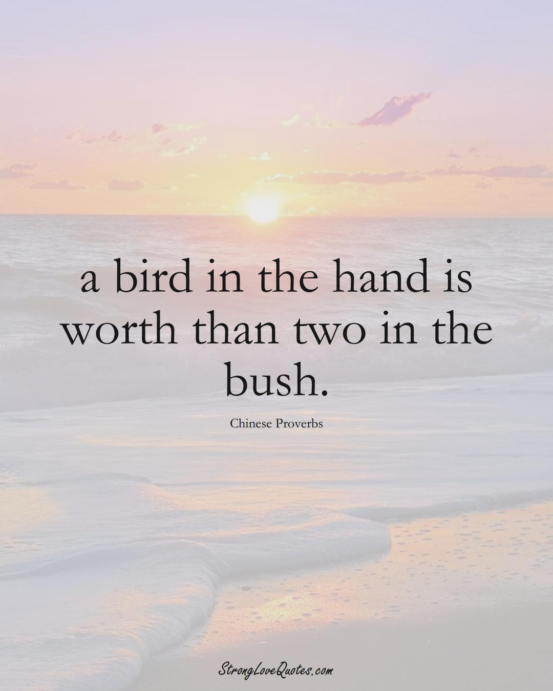 a bird in the hand is worth than two in the bush. (Chinese Sayings);  #AsianSayings