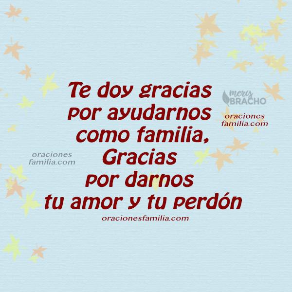 gracias a Dios por ayudarnos en la familia agradecimiento a Dios por el hogar y su ayuda. merybracho