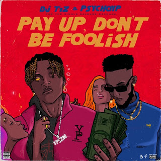 Pay Up Don't Be Foolish - PsychoYp, DJ T1Z Free Mp3 Download and Stream