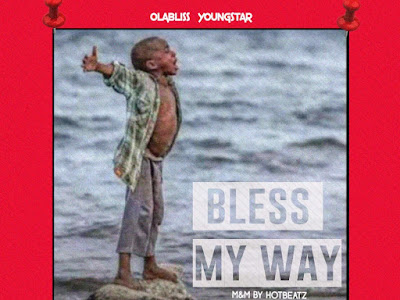 MUSIC: Olabliss Youngstar - Bless My Way