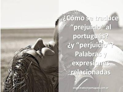 falsos amigos, prejuicio, prejuicio, preconcepto, prejuízo, español, portugués, traducciones
