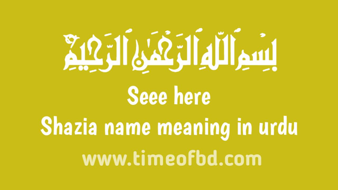 Shazia name meaning in urdu, شازیہ نام کا مطلب اردو میں ہے