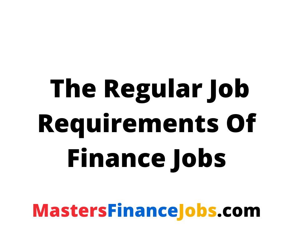 Finance Jobs,  The Regular Job Requirements Of Finance Jobs, Masters Finance Jobs