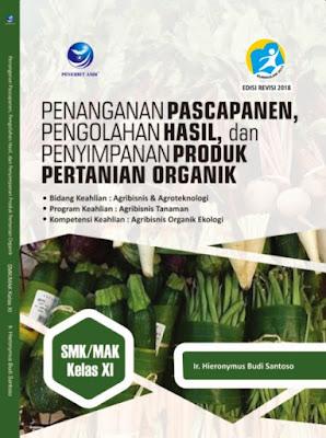 Penanganan Pascapanen, Pengolahan Hasil, Dan Penyimpanan Produk Pertanian Organik, Bidang Keahlian: Agribisnis Dan Agroteknologi , Program Keahlian: Agribisnis Tanaman Dan Kompetensi Keahlian: Agribisnis Organik Ekologi SMK/MAK Kelas XI