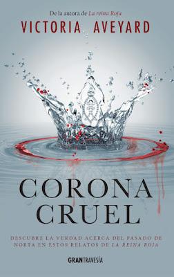LA REINA ROJA : Corona Cruel (Precuela) Victoria Aveyard (Gran Travesia - 18 Enero 2017) PORTADA LIBRO