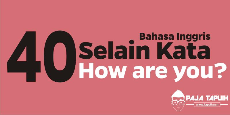 30 Kata Bahasa Inggris Pengganti How Are You