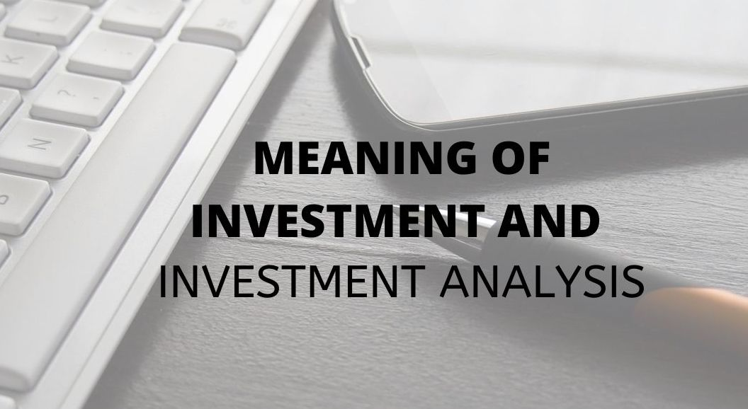 Meaning of Investment & Investment Analysis