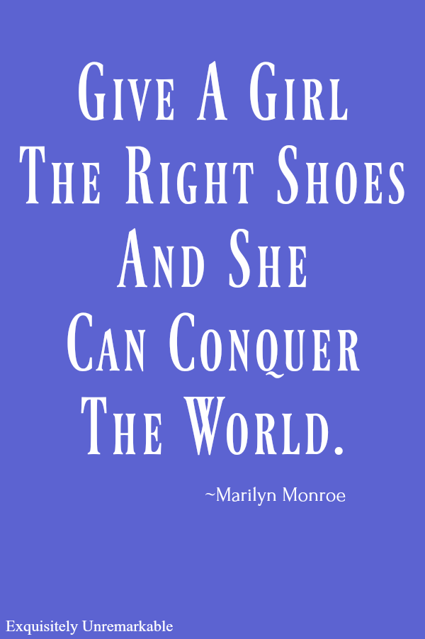 Marilyn Monroe Give a girl the right shoes quote